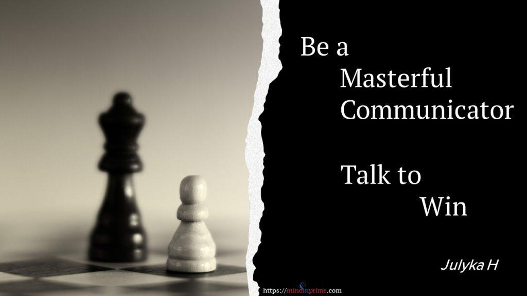 Be a Masterful Communicator. Talk to Win. Julyka H