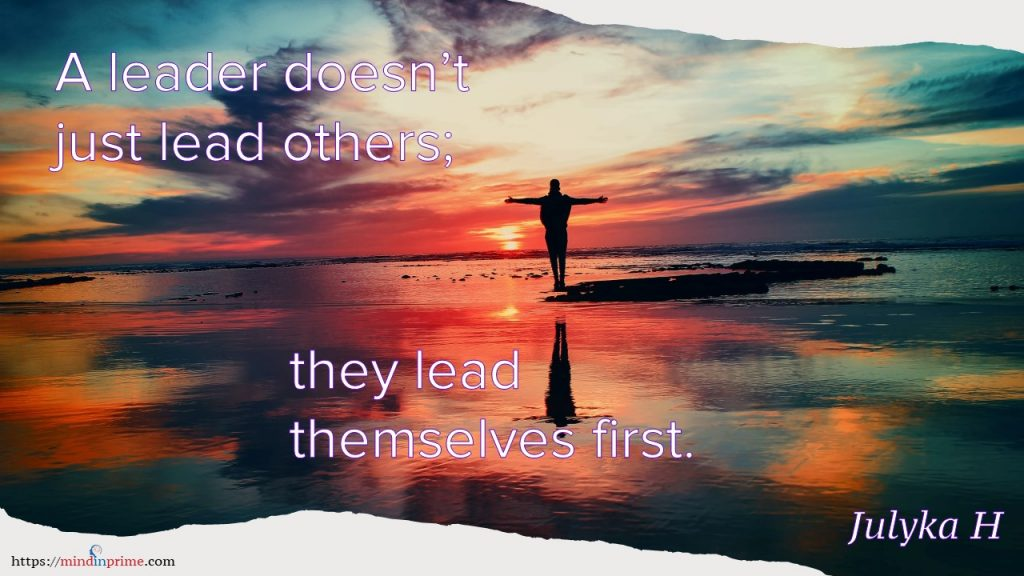 A leader doesn't just lead others; they lead themselves first.